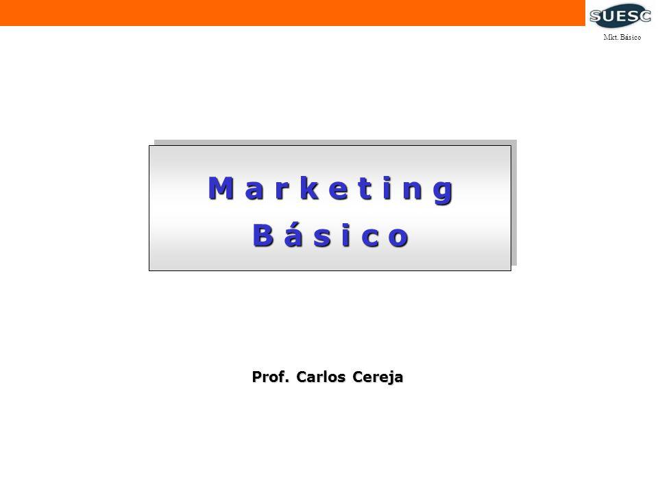Prof. Carlos Cereja M a r k e t i n g B á s i c o M a r k e t i n g B á s i c o Mkt. Básico