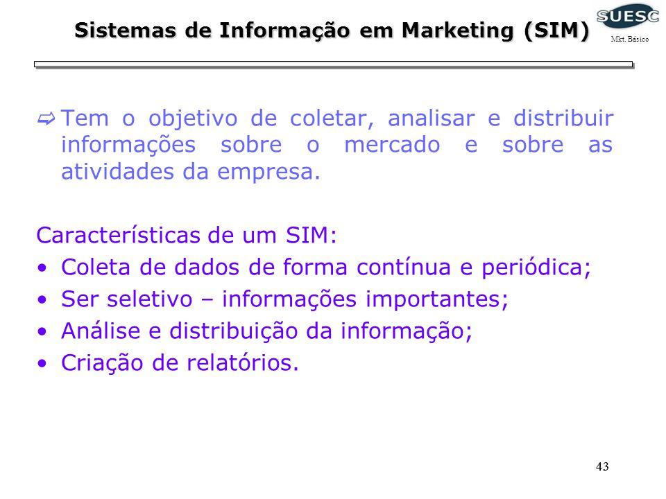 43 Tem o objetivo de coletar, analisar e distribuir informações sobre o mercado e sobre as atividades da empresa. Características de um SIM: Coleta de