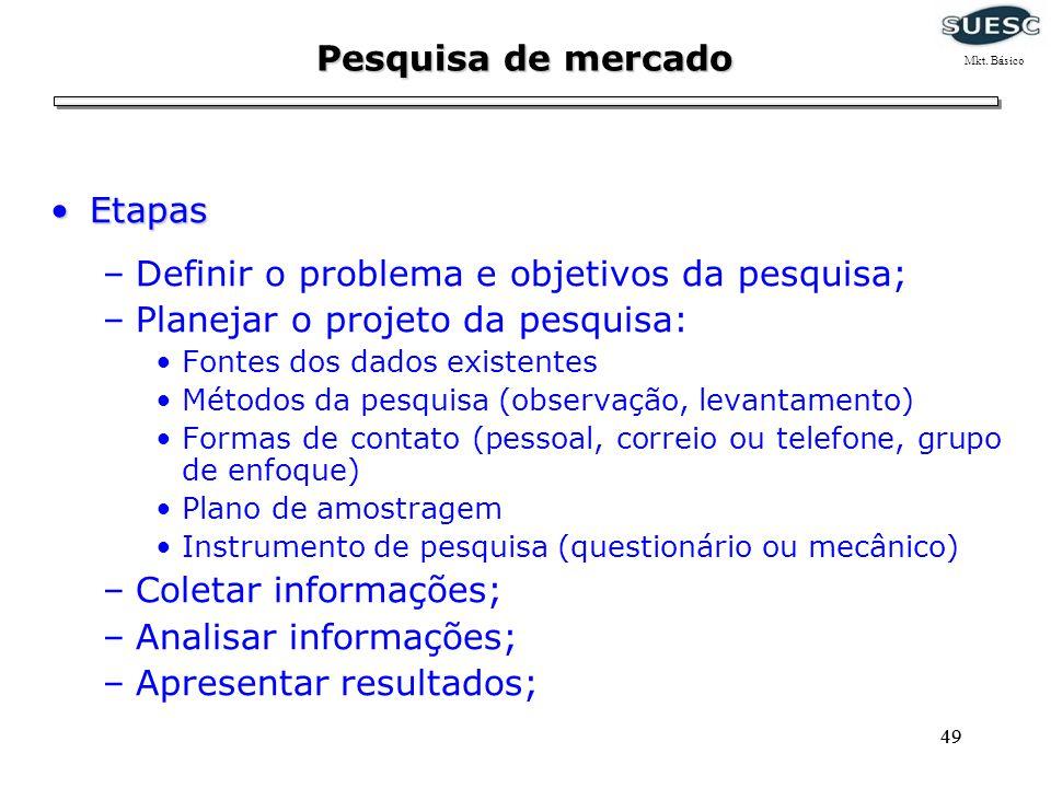 49 EtapasEtapas –Definir o problema e objetivos da pesquisa; –Planejar o projeto da pesquisa: Fontes dos dados existentes Métodos da pesquisa (observa