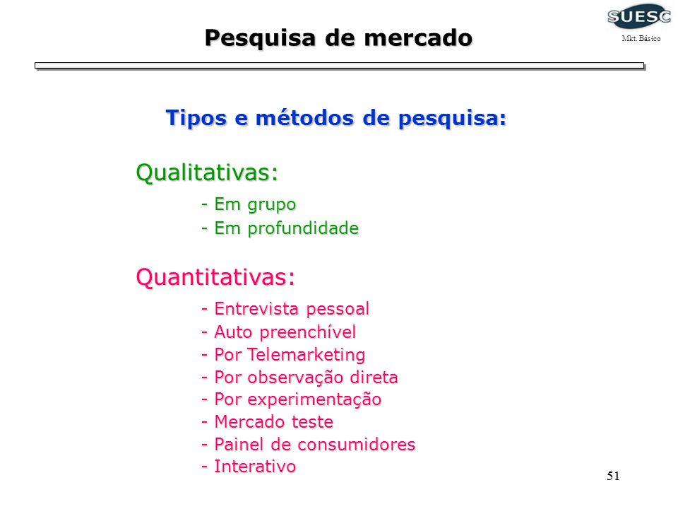 51 Tipos e métodos de pesquisa: Qualitativas: - Em grupo - Em profundidade Quantitativas: - Entrevista pessoal - Auto preenchível - Por Telemarketing