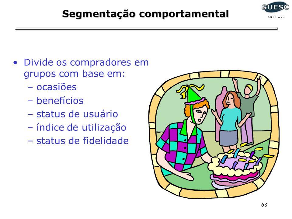 68 Segmentação comportamental Divide os compradores em grupos com base em: –ocasiões –benefícios –status de usuário –índice de utilização –status de f
