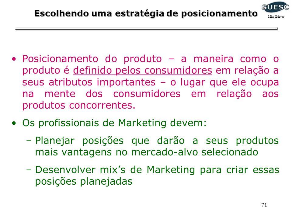 71 Escolhendo uma estratégia de posicionamento Posicionamento do produto – a maneira como o produto é definido pelos consumidores em relação a seus at