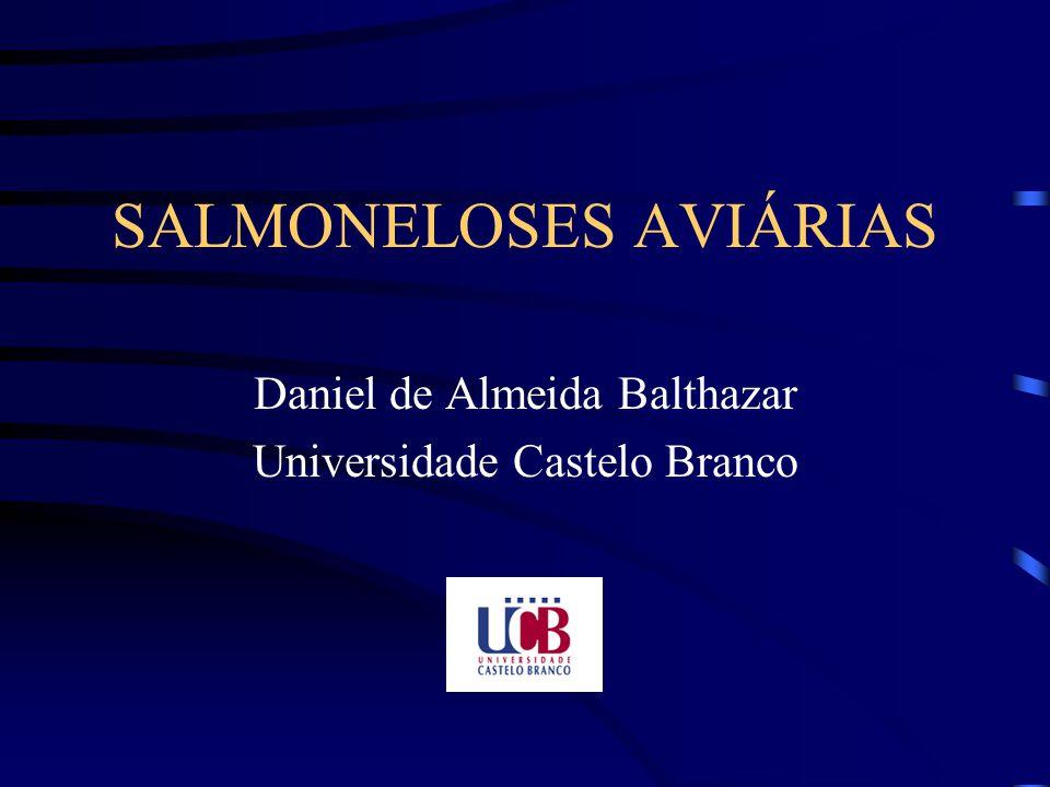 SALMONELOSES AVIÁRIAS Daniel de Almeida Balthazar Universidade Castelo Branco