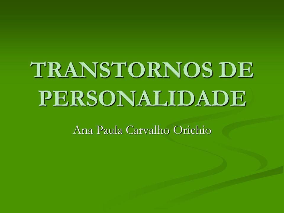 TRANSTORNOS DE PERSONALIDADE Ana Paula Carvalho Orichio