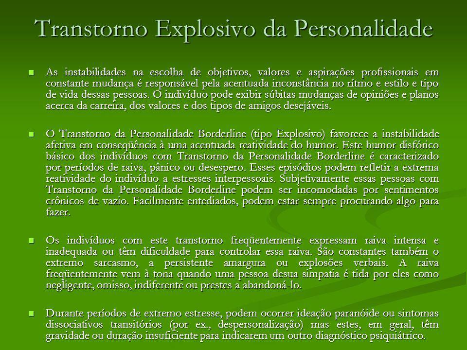 Transtorno Explosivo da Personalidade As instabilidades na escolha de objetivos, valores e aspirações profissionais em constante mudança é responsável