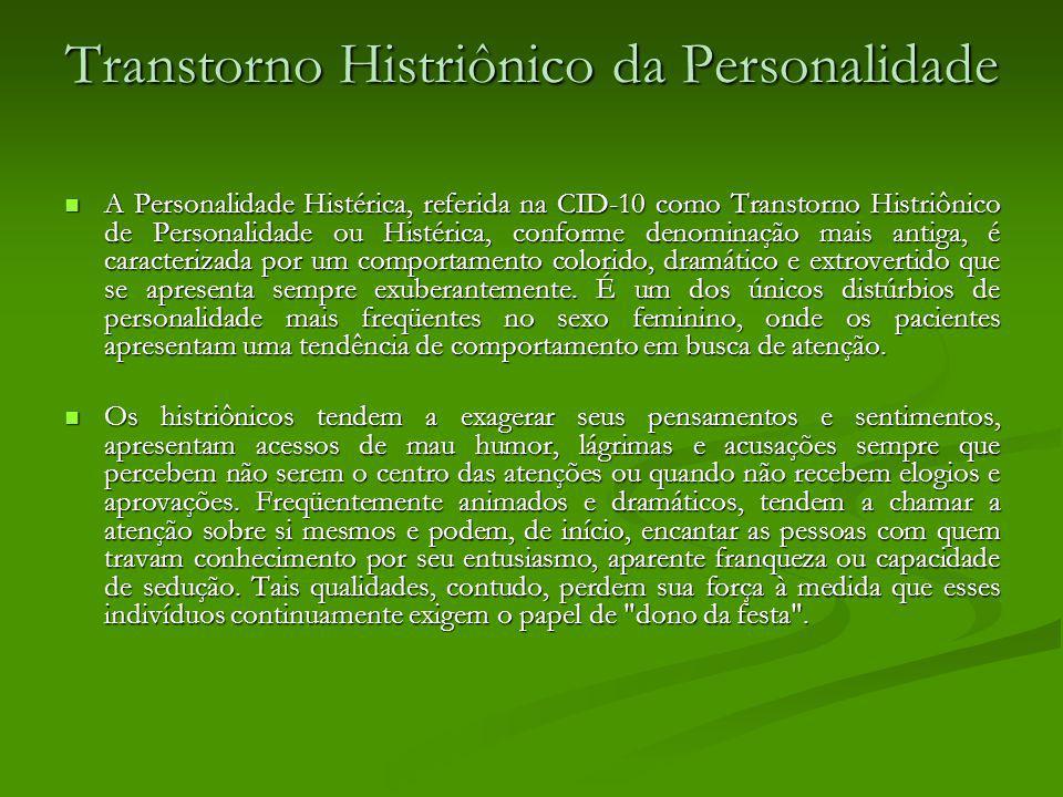 Transtorno Histriônico da Personalidade A Personalidade Histérica, referida na CID-10 como Transtorno Histriônico de Personalidade ou Histérica, confo