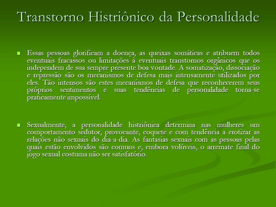 Transtorno Histriônico da Personalidade Essas pessoas glorificam a doença, as queixas somáticas e atribuem todos eventuais fracassos ou limitações à e