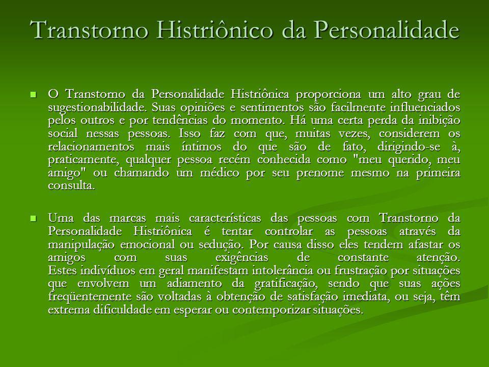 Transtorno Histriônico da Personalidade O Transtorno da Personalidade Histriônica proporciona um alto grau de sugestionabilidade. Suas opiniões e sent
