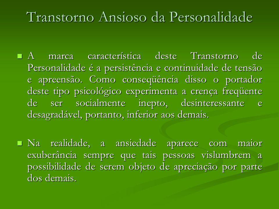 Transtorno Ansioso da Personalidade A marca característica deste Transtorno de Personalidade é a persistência e continuidade de tensão e apreensão. Co