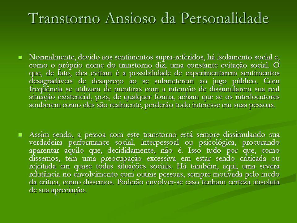 Transtorno Ansioso da Personalidade Normalmente, devido aos sentimentos supra-referidos, há isolamento social e, como o próprio nome do transtorno diz