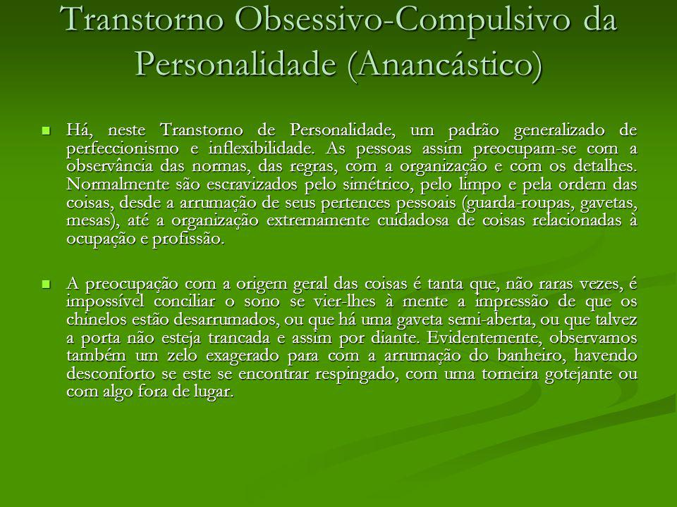 Transtorno Obsessivo-Compulsivo da Personalidade (Anancástico) Há, neste Transtorno de Personalidade, um padrão generalizado de perfeccionismo e infle