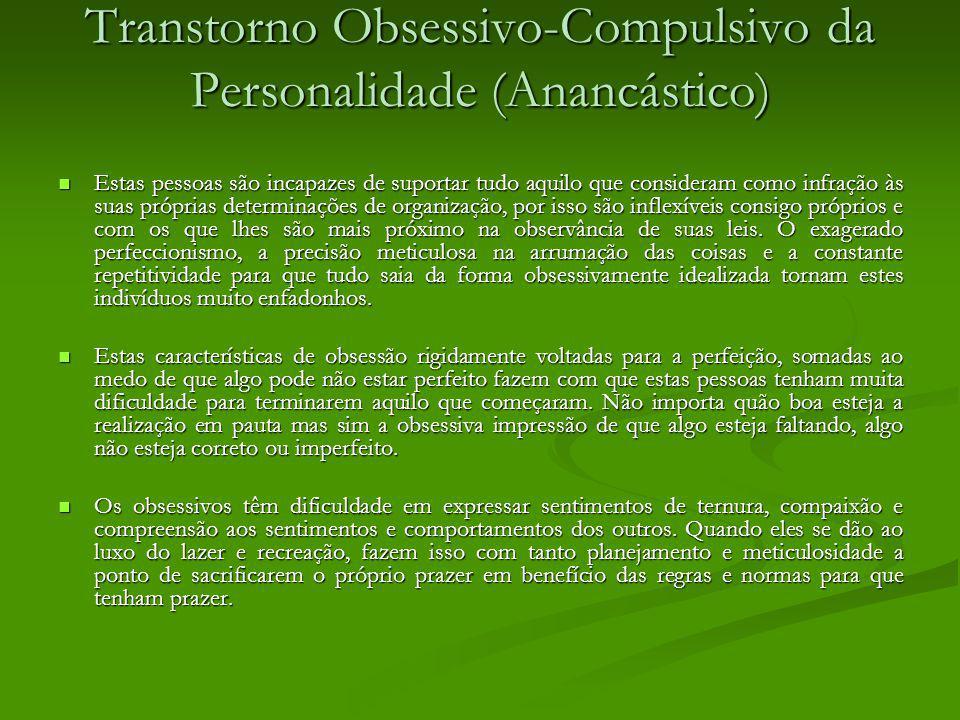 Transtorno Obsessivo-Compulsivo da Personalidade (Anancástico) Estas pessoas são incapazes de suportar tudo aquilo que consideram como infração às sua