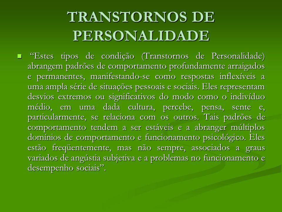 TRANSTORNOS DE PERSONALIDADE Estes tipos de condição (Transtornos de Personalidade) abrangem padrões de comportamento profundamente arraigados e perma