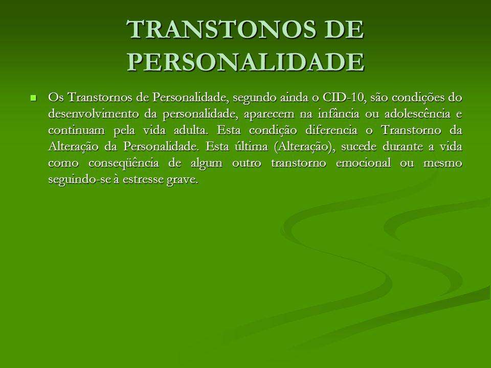 TRANSTONOS DE PERSONALIDADE Os Transtornos de Personalidade, segundo ainda o CID-10, são condições do desenvolvimento da personalidade, aparecem na in