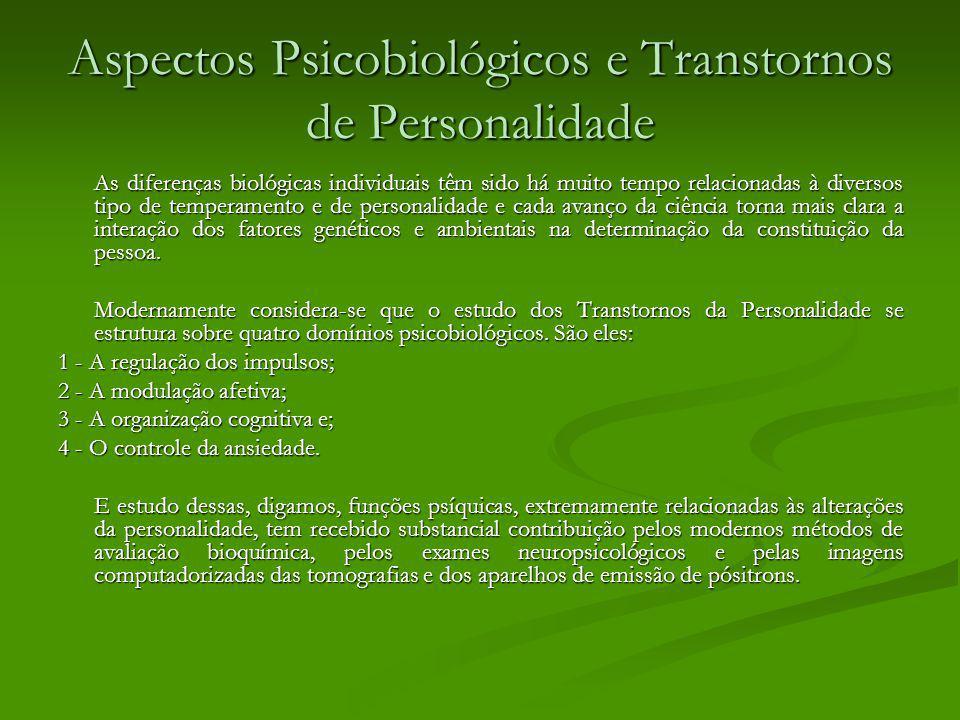 Aspectos Psicobiológicos e Transtornos de Personalidade As diferenças biológicas individuais têm sido há muito tempo relacionadas à diversos tipo de t