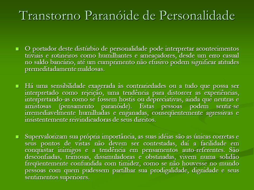 Transtorno Paranóide de Personalidade O portador deste distúrbio de personalidade pode interpretar acontecimentos triviais e rotineiros como humilhant