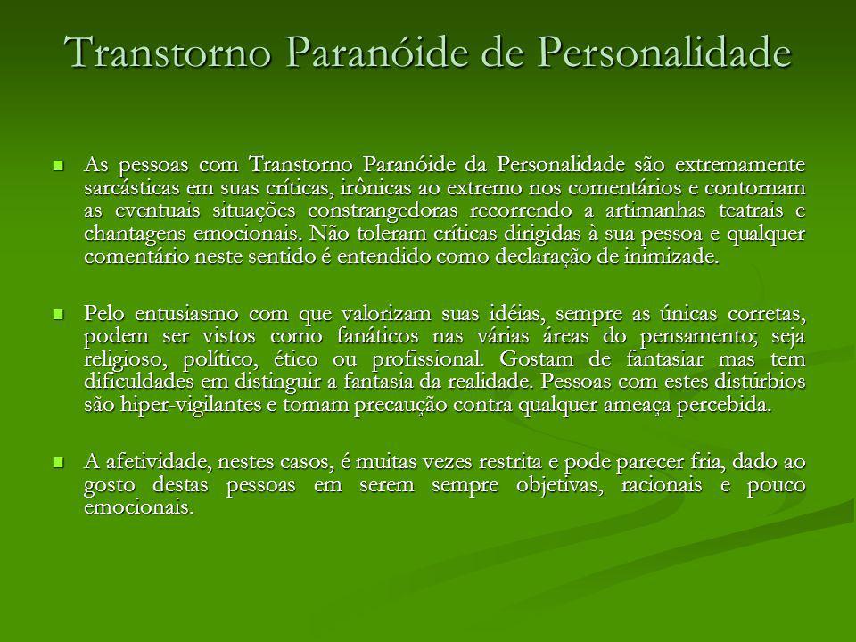 Transtorno Paranóide de Personalidade As pessoas com Transtorno Paranóide da Personalidade são extremamente sarcásticas em suas críticas, irônicas ao