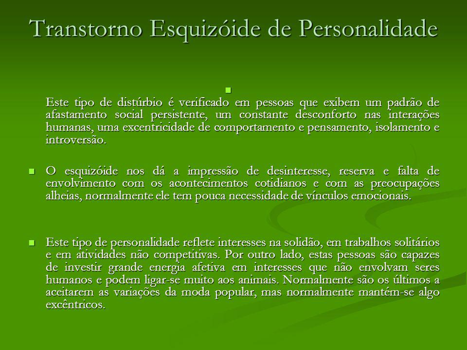 Transtorno Esquizóide de Personalidade Este tipo de distúrbio é verificado em pessoas que exibem um padrão de afastamento social persistente, um const