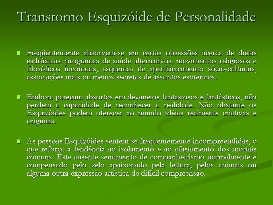 Transtorno Esquizóide de Personalidade Freqüentemente absorvem-se em certas obsessões acerca de dietas esdrúxulas, programas de saúde alternativos, mo
