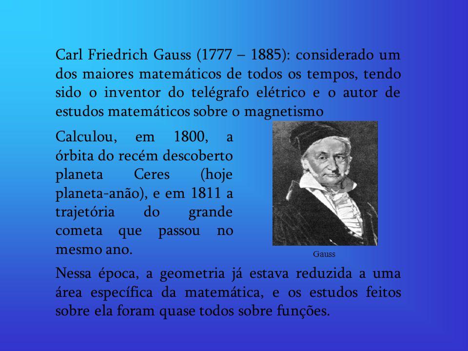 Carl Friedrich Gauss (1777 – 1885): considerado um dos maiores matemáticos de todos os tempos, tendo sido o inventor do telégrafo elétrico e o autor d