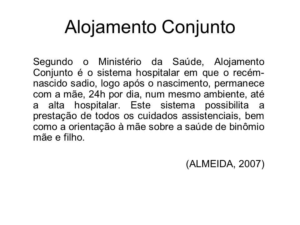 Alojamento Conjunto Segundo o Ministério da Saúde, Alojamento Conjunto é o sistema hospitalar em que o recém- nascido sadio, logo após o nascimento, p