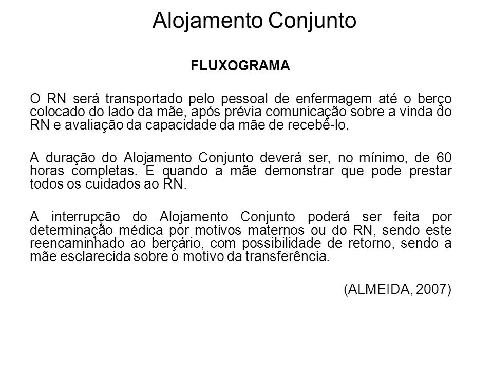 Alojamento Conjunto FLUXOGRAMA O RN será transportado pelo pessoal de enfermagem até o berço colocado do lado da mãe, após prévia comunicação sobre a
