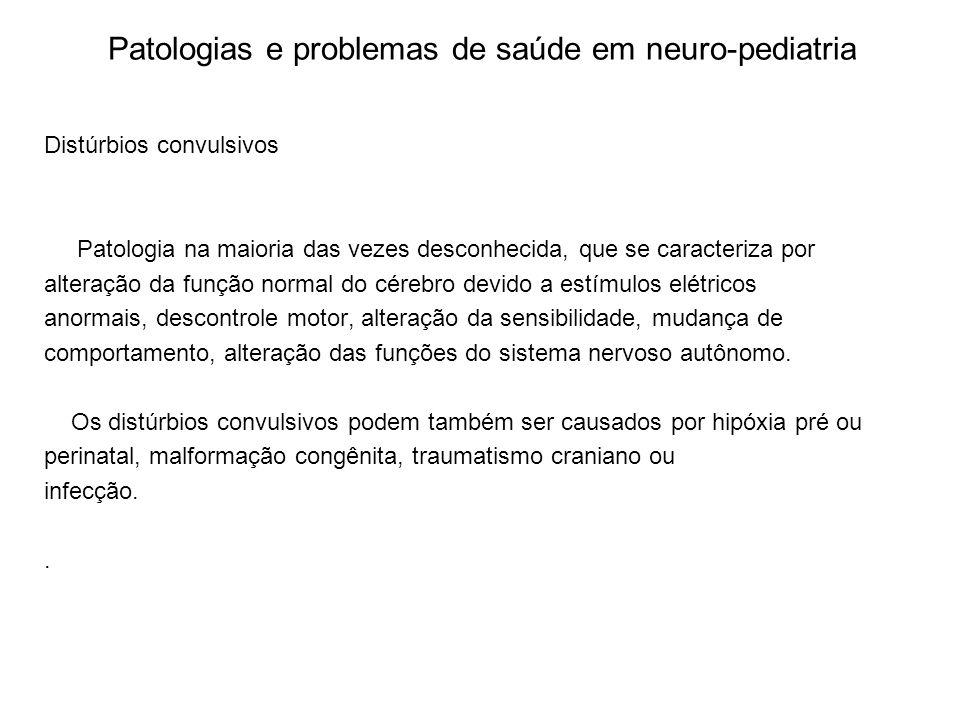 Patologias e problemas de saúde em neuro-pediatria Distúrbios convulsivos Patologia na maioria das vezes desconhecida, que se caracteriza por alteraçã