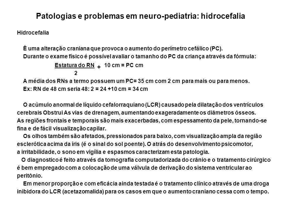 Patologias e problemas em neuro-pediatria: hidrocefalia Hidrocefalia É uma alteração craniana que provoca o aumento do perímetro cefálico (PC). Durant