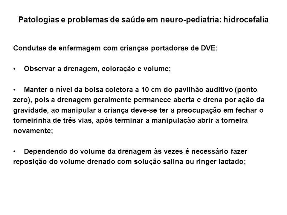 Patologias e problemas de saúde em neuro-pediatria: hidrocefalia Condutas de enfermagem com crianças portadoras de DVE: Observar a drenagem, coloração