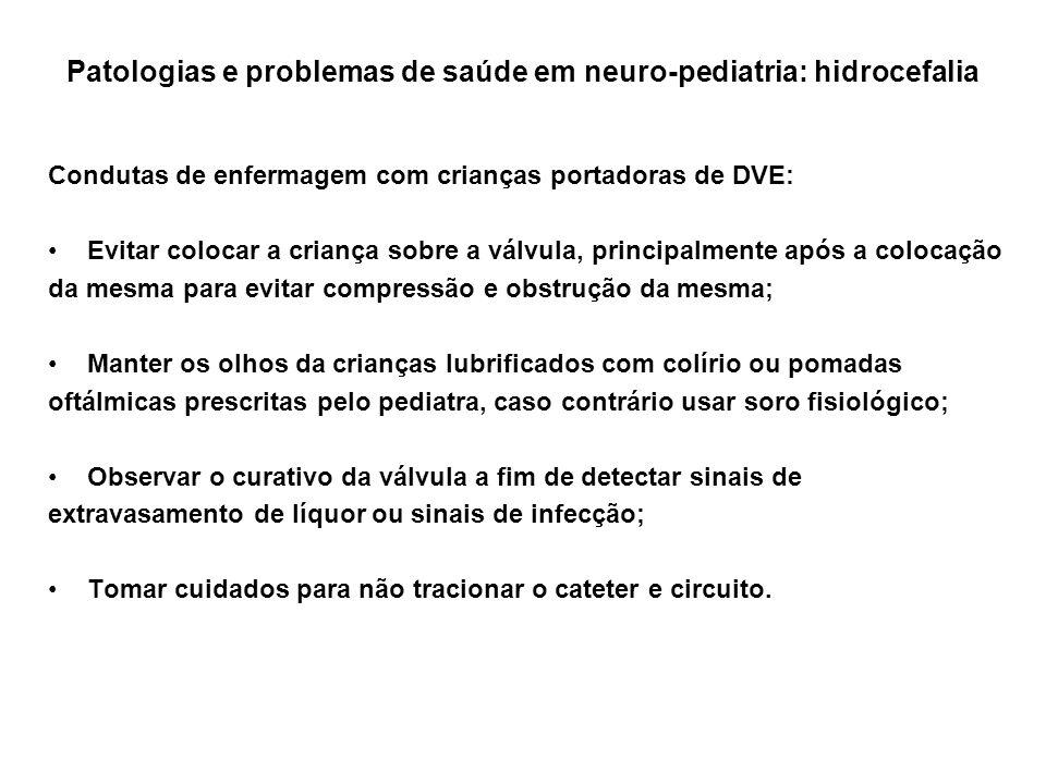 Patologias e problemas de saúde em neuro-pediatria: hidrocefalia Condutas de enfermagem com crianças portadoras de DVE: Evitar colocar a criança sobre