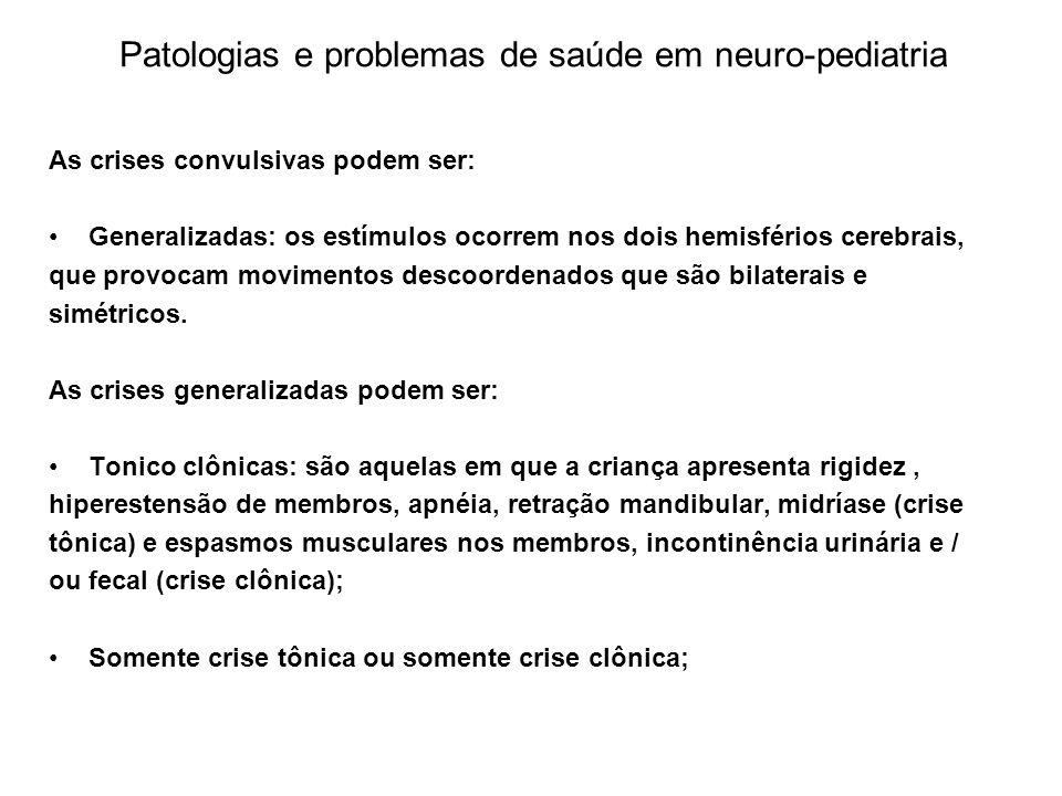 Patologias e problemas de saúde em neuro-pediatria As crises convulsivas podem ser: Generalizadas: os estímulos ocorrem nos dois hemisférios cerebrais