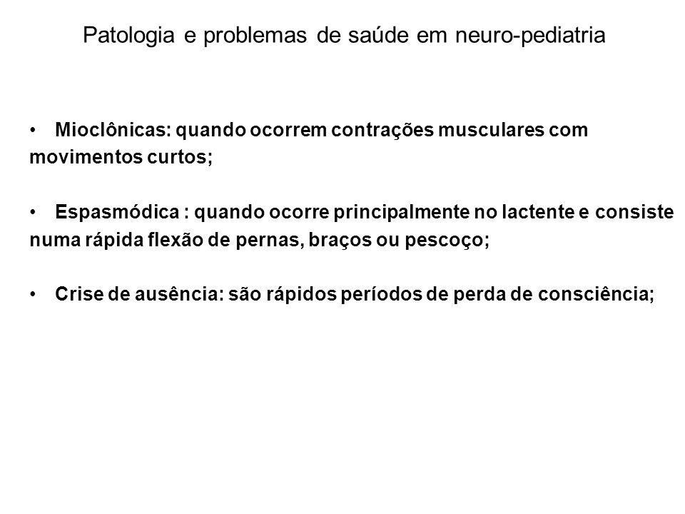 Patologia e problemas de saúde em neuro-pediatria Mioclônicas: quando ocorrem contrações musculares com movimentos curtos; Espasmódica : quando ocorre