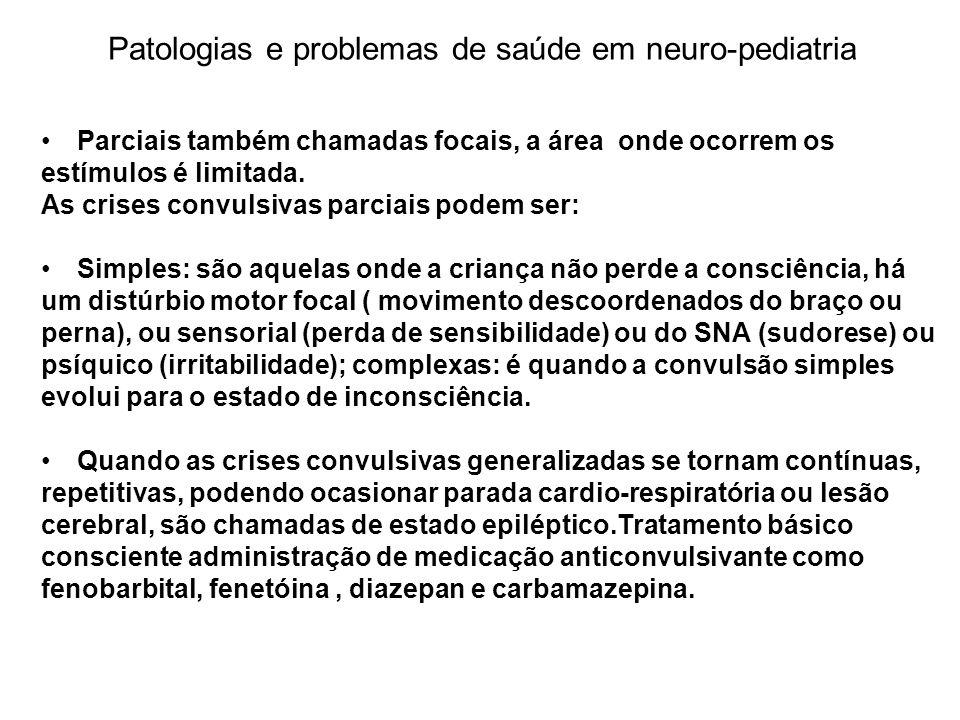 Patologias e problemas de saúde em neuro-pediatria Parciais também chamadas focais, a área onde ocorrem os estímulos é limitada. As crises convulsivas