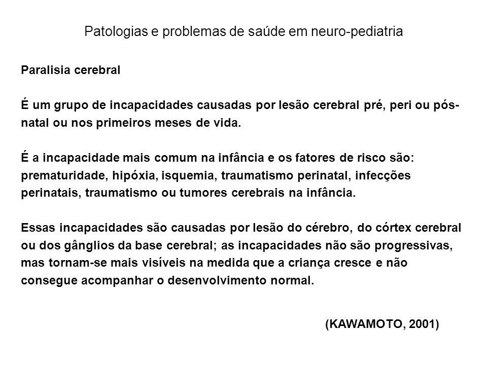 Patologias e problemas de saúde em neuro-pediatria Paralisia cerebral É um grupo de incapacidades causadas por lesão cerebral pré, peri ou pós- natal