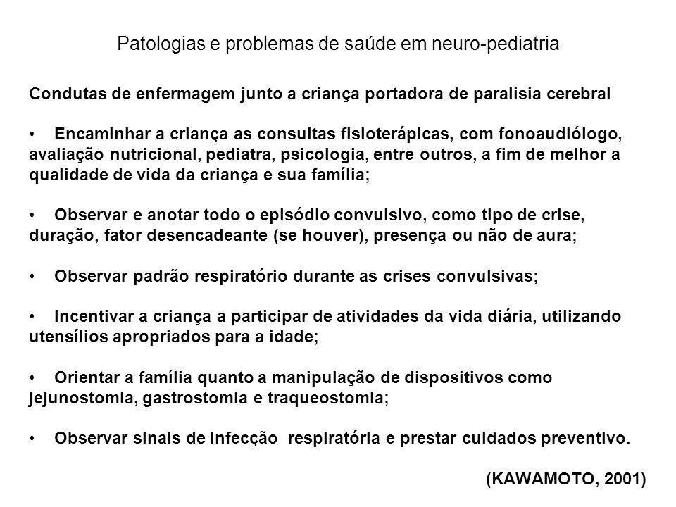 Patologias e problemas de saúde em neuro-pediatria Condutas de enfermagem junto a criança portadora de paralisia cerebral Encaminhar a criança as cons