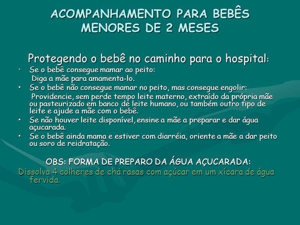 ACOMPANHAMENTO PARA BEBÊS MENORES DE 2 MESES Protegendo o bebê no caminho para o hospital : Protegendo o bebê no caminho para o hospital : Se o bebê c