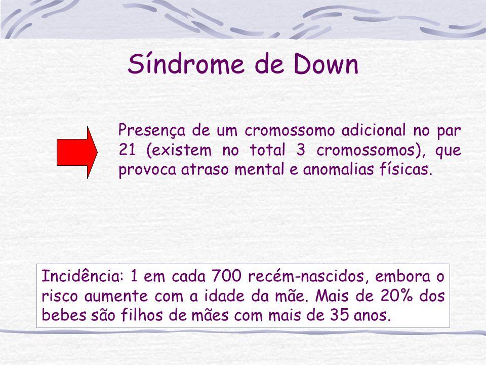 Presença de um cromossomo adicional no par 21 (existem no total 3 cromossomos), que provoca atraso mental e anomalias físicas. Incidência: 1 em cada 7