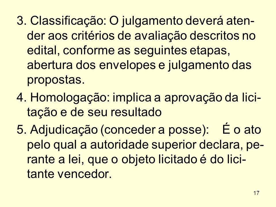 17 3. Classificação: O julgamento deverá aten- der aos critérios de avaliação descritos no edital, conforme as seguintes etapas, abertura dos envelope