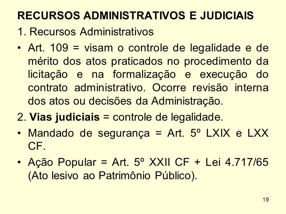 19 RECURSOS ADMINISTRATIVOS E JUDICIAIS 1. Recursos Administrativos Art. 109 = visam o controle de legalidade e de mérito dos atos praticados no proce