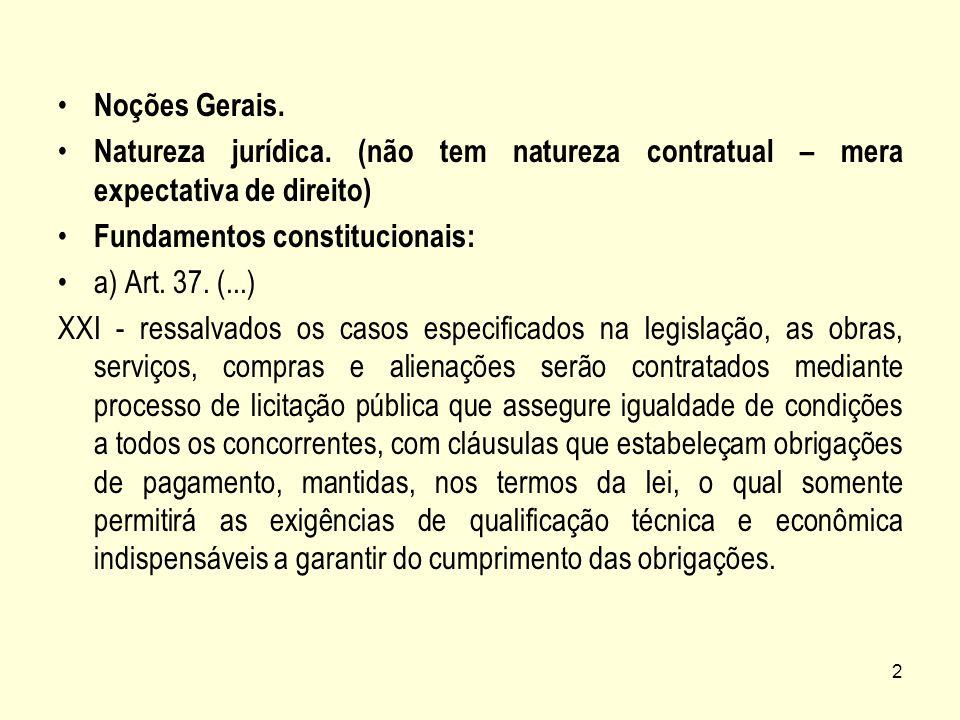 2 Noções Gerais. Natureza jurídica. (não tem natureza contratual – mera expectativa de direito) Fundamentos constitucionais: a) Art. 37. (...) XXI - r