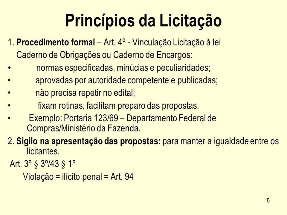5 Princípios da Licitação 1. Procedimento formal – Art. 4º - Vinculação Licitação à lei Caderno de Obrigações ou Caderno de Encargos: normas especific