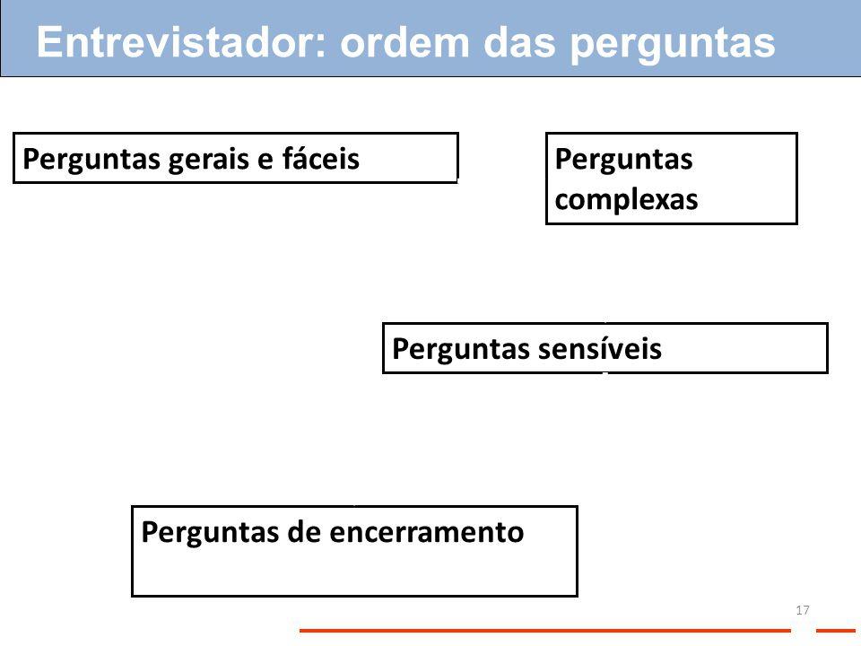 Entrevistador: ordem das perguntas 17 Perguntas gerais e fáceisPerguntas complexas Perguntas sensíveis Perguntas de encerramento
