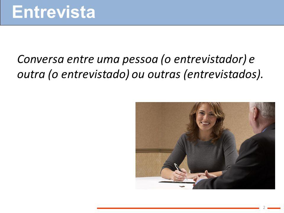 Conversa entre uma pessoa (o entrevistador) e outra (o entrevistado) ou outras (entrevistados). Entrevista 2