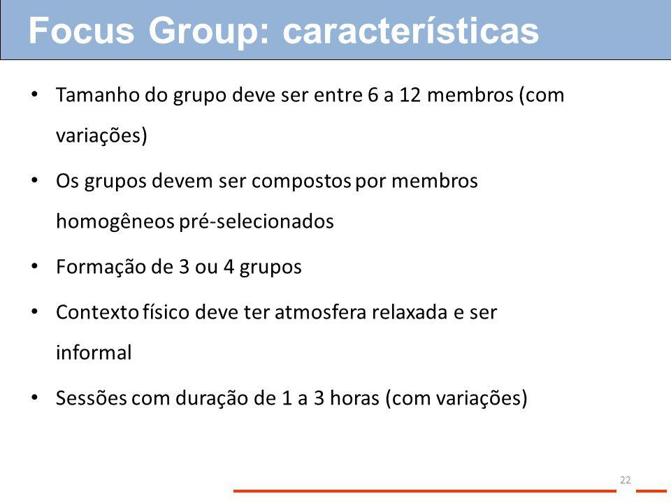 22 Tamanho do grupo deve ser entre 6 a 12 membros (com variações) Os grupos devem ser compostos por membros homogêneos pré-selecionados Formação de 3