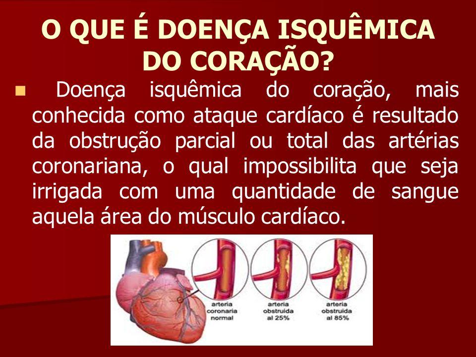 O QUE É DOENÇA ISQUÊMICA DO CORAÇÃO? Doença isquêmica do coração, mais conhecida como ataque cardíaco é resultado da obstrução parcial ou total das ar