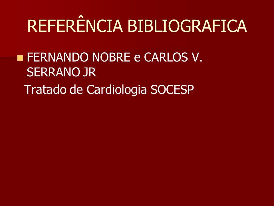 REFERÊNCIA BIBLIOGRAFICA FERNANDO NOBRE e CARLOS V. SERRANO JR Tratado de Cardiologia SOCESP