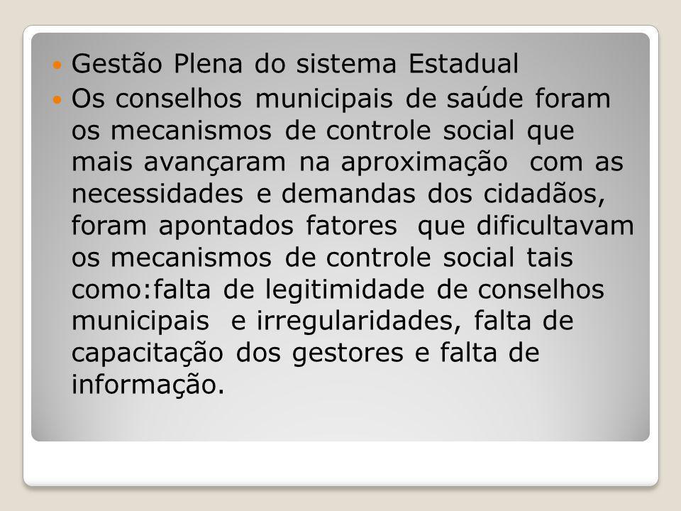 Gestão Plena do sistema Estadual Os conselhos municipais de saúde foram os mecanismos de controle social que mais avançaram na aproximação com as nece