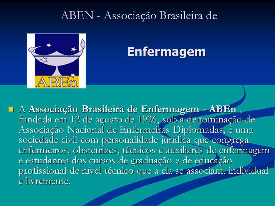ABEN - Associação Brasileira de ABEN - Associação Brasileira de A Associação Brasileira de Enfermagem - ABEn, fundada em 12 de agosto de 1926, sob a d