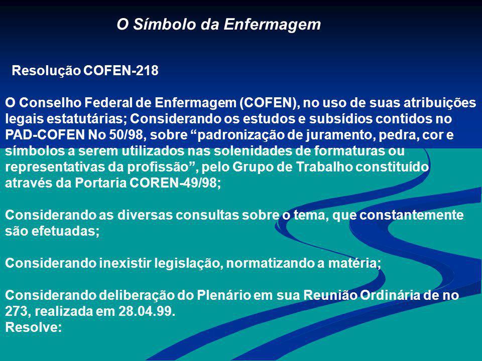 O Símbolo da Enfermagem Resolução COFEN-218 O Conselho Federal de Enfermagem (COFEN), no uso de suas atribuições legais estatutárias; Considerando os