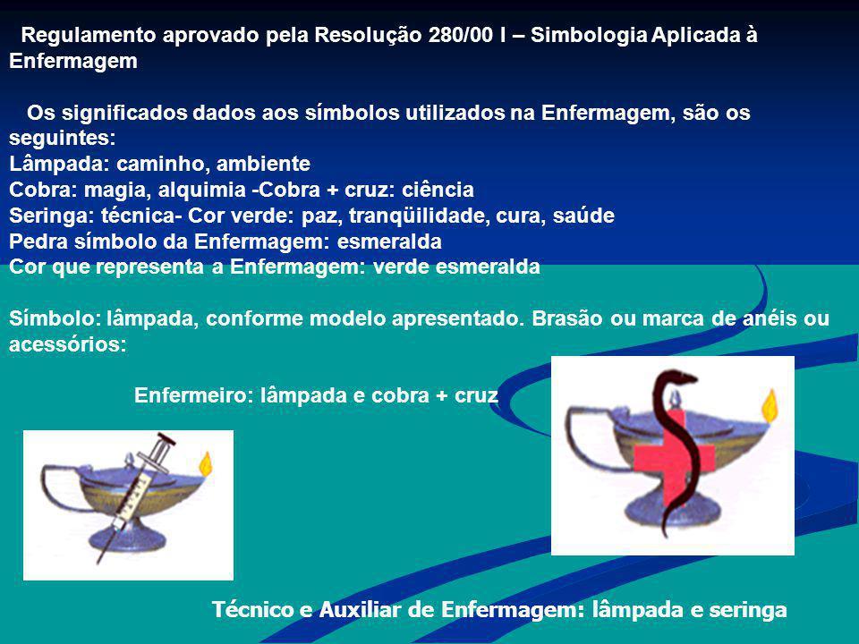 Regulamento aprovado pela Resolução 280/00 I – Simbologia Aplicada à Enfermagem Os significados dados aos símbolos utilizados na Enfermagem, são os se